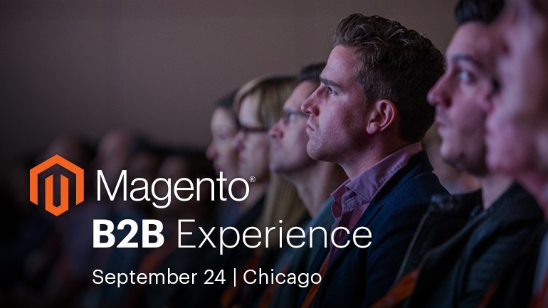 Reasons to Attend Magento B2B Experience